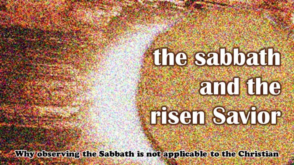 sabbath and the savior - Why observing the Sabbath is not applicable to the Christian