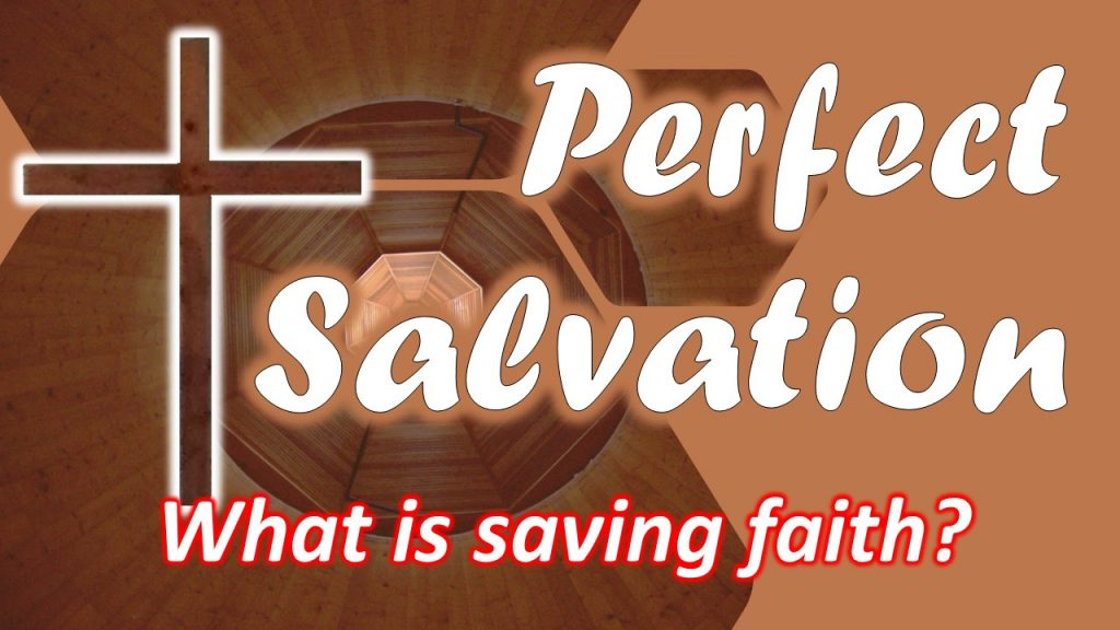 05 Perfect Salvation - What is saving faith - part one