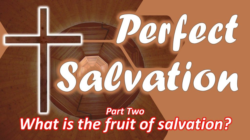 07 Perfect Salvation - What is the fruit of salvation - part two
