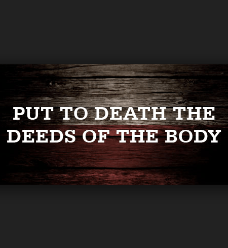 Put to Death the Deeds of the Body