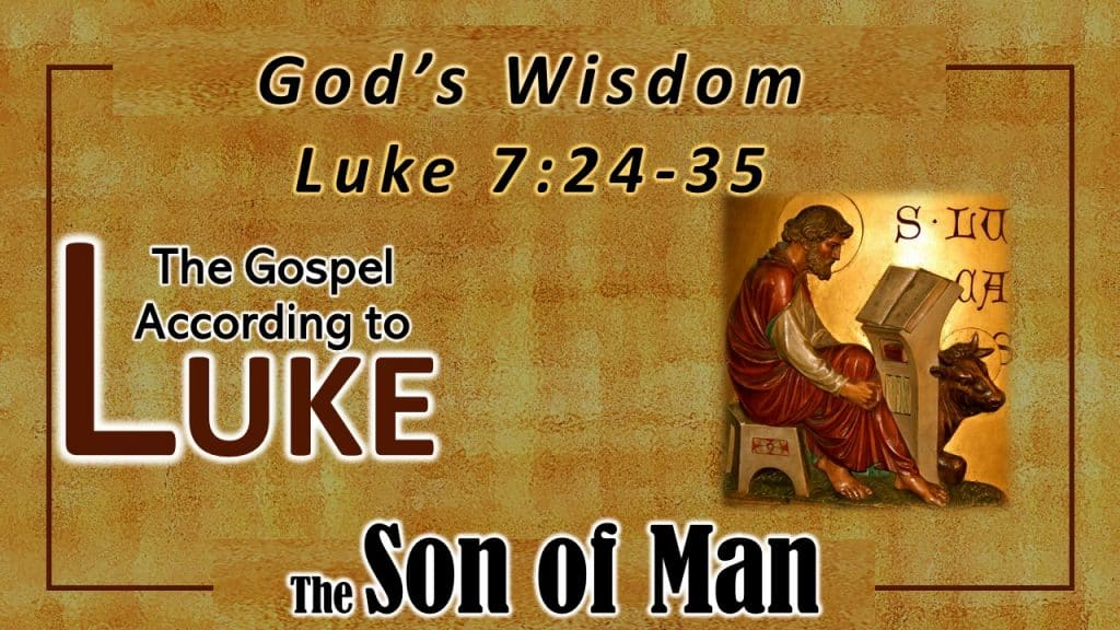 23 Luke 7 24-35 God's Wisdom