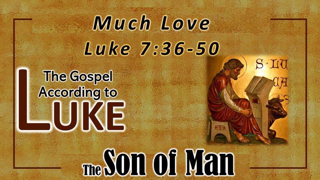24 Luke 7 36-50 Much Love