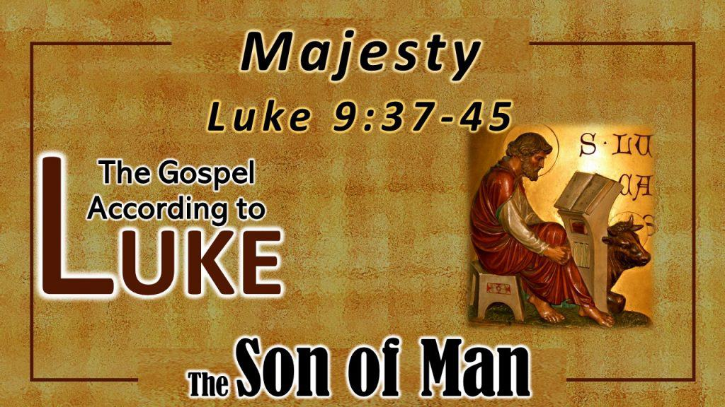 35 Luke 9 37-45 Majesty