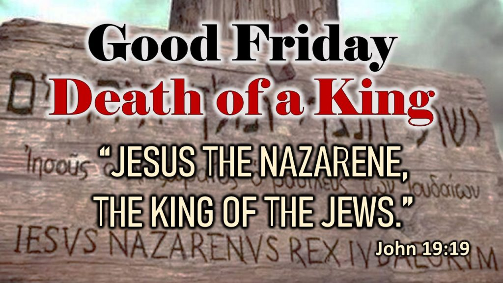 Good Friday -Death of a King - Apr 2 2021