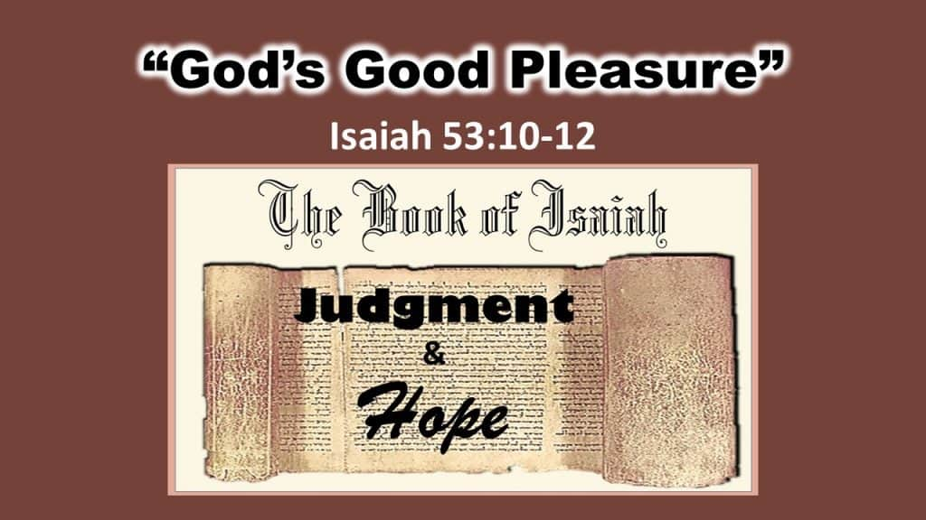 Isaiah 53 10-12 Gods Good Pleasure