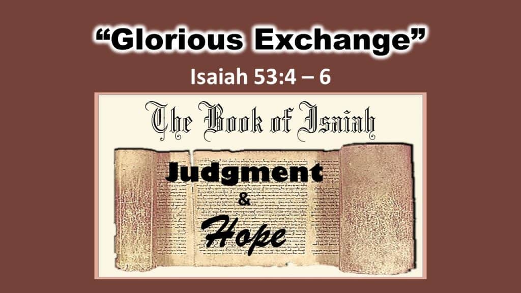 Isaiah 53 7-9 - Glorious Exchange
