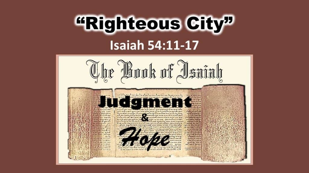 Isaiah 54 11-17 Righteous City