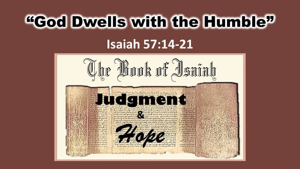 Isaiah 57 14-21 God dwells with the humble