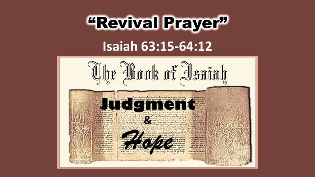 Isaiah 63 15 - 64 12 Revival Prayer