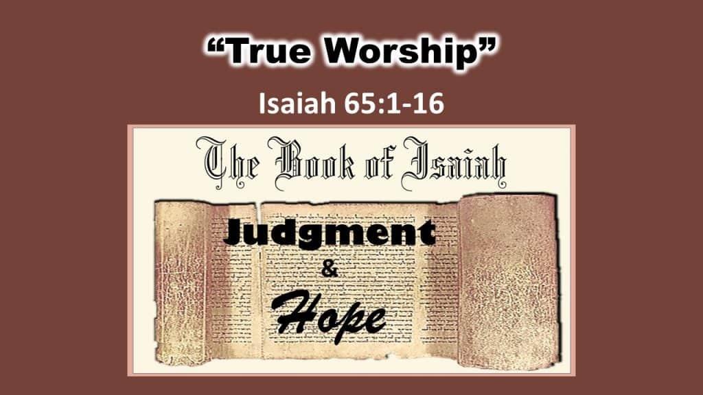 Isaiah 65 1-16 True Worship