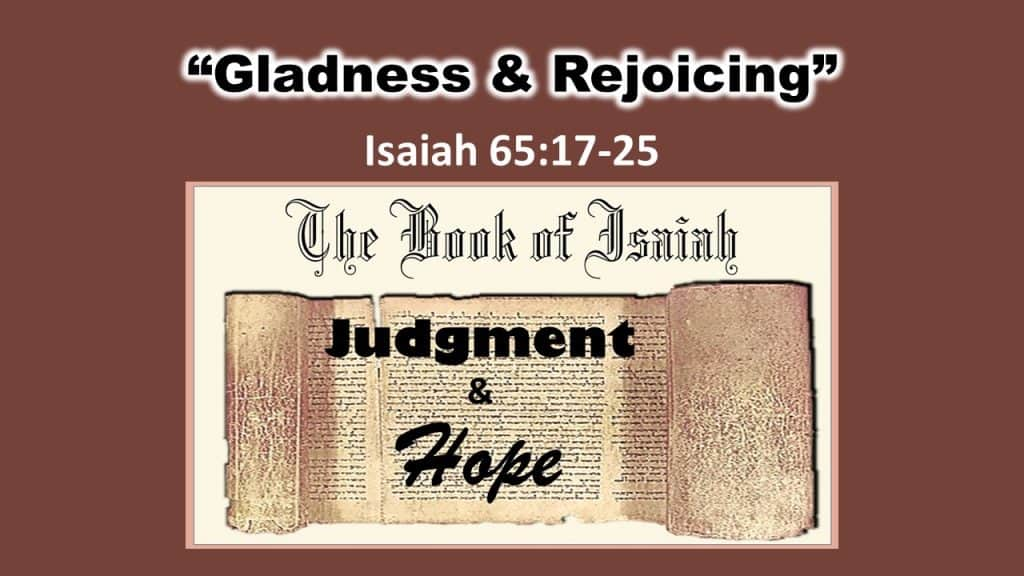 Isaiah 65 17-26 Gladness and Rejoicing