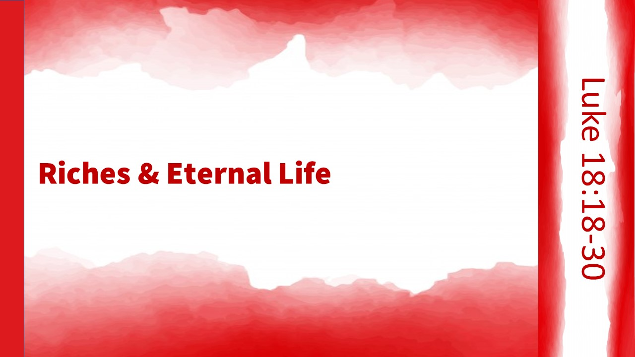 Riches and Eternal Life – Luke 18:18-30