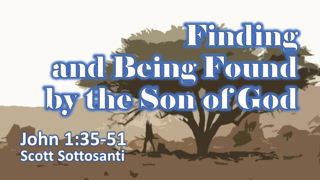 Mar 21 sermon - Finding and being found by the Son of God - Scott Sottosanti - John 1 35-51