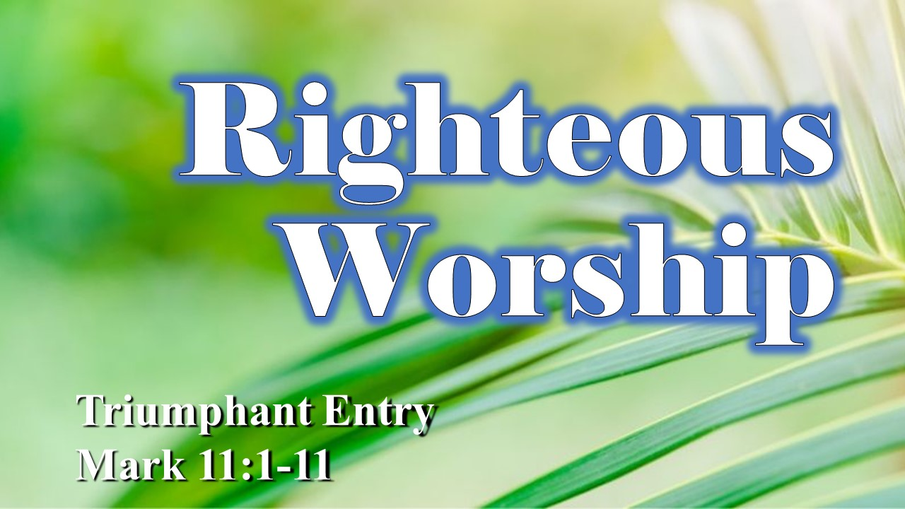 Righteous Worship - Jesus' Triumphant Entry