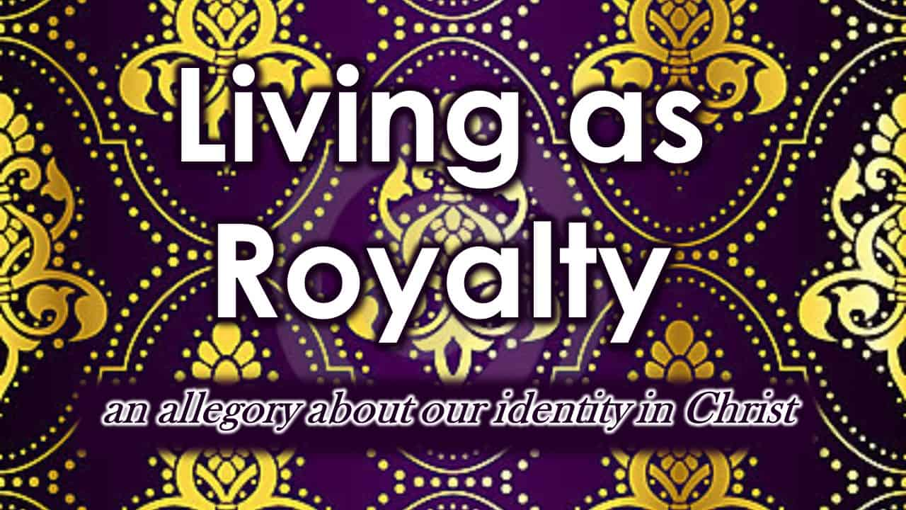 Living as Royalty - an allegory of Christianity